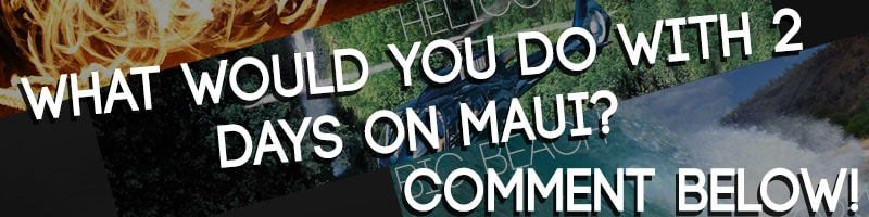 what would you do with 2 days on maui? comment below!